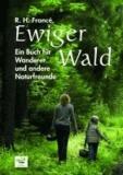 Ewiger Wald - Ein Buch für Wanderer und andere Naturfreunde.
