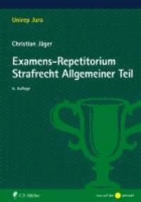Examens-Repetitorium Strafrecht Allgemeiner Teil.