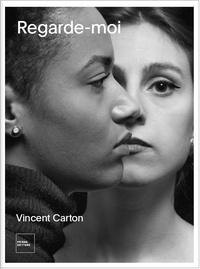 Exhibitions - Vincent Carton - Regarde-moi.