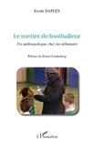 Exode Daplex - Le métier de footballeur - Un anthropologue chez les débutants.
