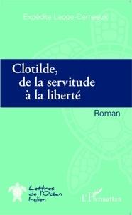 Expédite Laope-Cerneaux - Clotilde, de la servitude à la liberté.