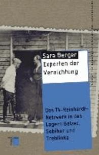 Experten der Vernichtung - Das T4-Reinhardt-Netzwerk in den Lagern Belzec, Sobibor und Treblinka.