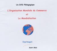 Exprimages - L'Organisation Mondiale du Commerce et La Mondialisation - 1 DVD et un support de cours.