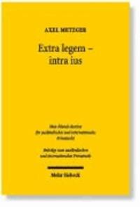 Extra legem - intra ius - Allgemeine Rechtsgrundsätze im europäischen Privatrecht.