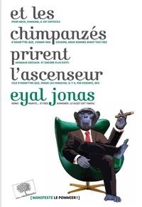 Eyal Jonas - Et les chimpanzés prirent l'ascenseur.