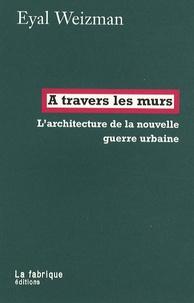 A travers les murs - Larchitecture de la nouvelle guerre urbaine.pdf