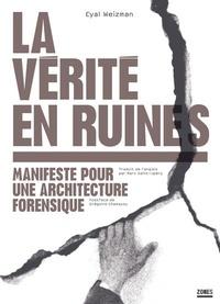 Eyal Weizman - La vérité en ruines - Manifeste pour une architecture forensique.