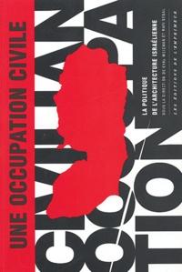 Eyal Weizman et Rafi Segal - Une occupation civile - La politique de l'architecture israélienne.