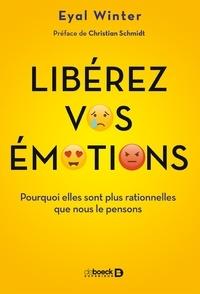 Pierre Dehez et Eyal Winter - Libérez vos émotions - Pourquoi elles sont plus rationnelles que nous le pensons.