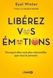 Eyal Winter - Libérez vos émotions - Pourquoi elles sont plus rationnelles que nous le pensons.