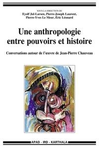 Eyolf Jul-Larsen et Pierre-Joseph Laurent - Une anthropologie entre pouvoirs et histoire - Conversations autour de l'oeuvre de Jean-Pierre Chauveau.