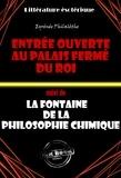 Eyrénée Philalèthe - L'Entrée ouverte au palais fermé du Roi (suivi de La fontaine de la vérité chimique) - Traité intégral sur l'alchimie.