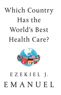 Ezekiel J. Emanuel - Which Country Has the World's Best Health Care?.