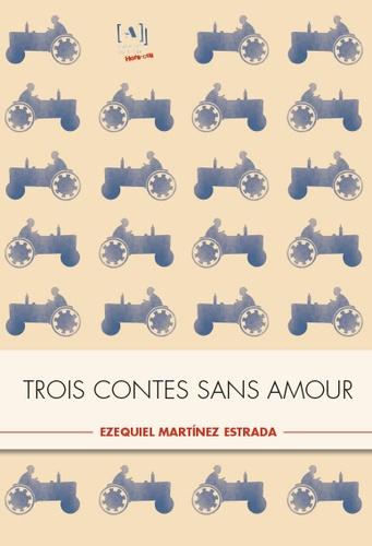Ezequiel Martinez Estrada - Trois contes sans amour.