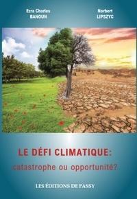 Ezra Charles Banoun et Norbert Lipszyc - Le défi climatique : catastrophe ou opportunité ?.