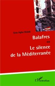 Ezza Agha Malak - Balafres ou le silence de la Méditerranée.