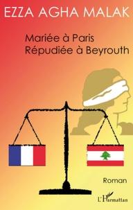 Ezza Agha Malak - Mariée à Paris, répudiée à Beyrouth.
