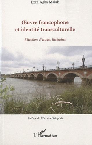 Ezza Agha Malak - Oeuvre francophone et identité transculturelle : sélection d'études littéraires.
