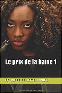 F a. Foungbe - Prix de la haine Tome 1 (Le).