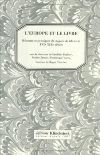 F Barbier - L'Europe et le livre - Réseaux et pratiques du négoce de librairie, XVIe-XIXe siècles.