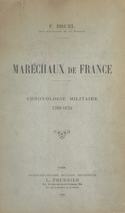 F. Bruel et Arthur Chuquet - Maréchaux de France - Chronologie militaire, 1768-1870.