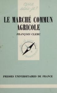 F Clerc - Le Marché commun agricole.