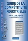 F Dardy et C Teixido - Guide de la compétitivité industrielle - De la conception à la production.