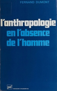 F Dumont - L'Anthropologie en l'absence de l'homme.
