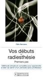 F. et W. Servranx et associés - Vos débuts en radiesthésie - Un guide pratique indispensable pour tous les débutants de cette discipline.