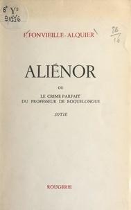 F. Fonvieille-Alquier - Aliénor - Ou Le crime parfait du professeur de Roquelongue.