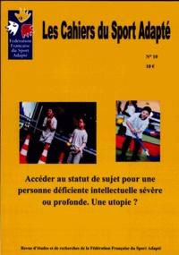 Roy Compte - Les Cahiers du Sport Adapté N° 10/2009 : Accéder au statut de sujet pour une personne déficiente intellectuelle sévère ou profonde, une utopie ?.