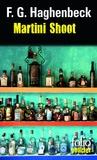 F-G Haghenbeck - Martini Shoot - Une enquête de Sunny Pascal.