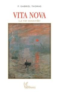 F. Gabriel Thomas - Vita Nova, la nouvelle vie.