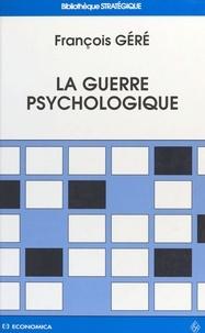 F Géré - La guerre psychologique.