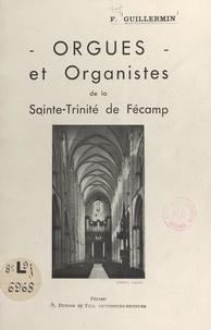 F. Guillermin et  Cayez - Orgues et organistes de la Sainte-Trinité de Fécamp.