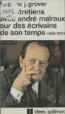 F-J Grover - Six entretiens avec André Malraux sur des écrivains de son temps - 1959-1975.