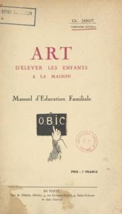 F. Janot - Art d'élever les enfants à la maison - Manuel d'éducation familiale.