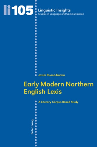 F. javier Ruano garcia - Early Modern Northern English Lexis - A Literary Corpus-Based Study.