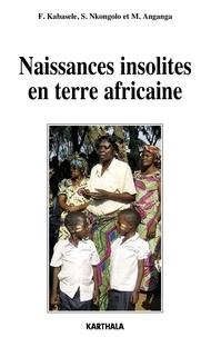 F Kabasele Lumbala et Miki Marcel Anganga - Naissances insolites en terre africaine.