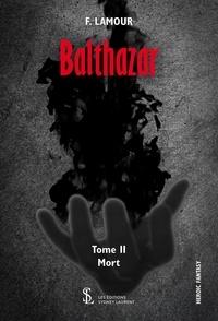 F. Lamour - Balthazar - Tome 2, La mort.