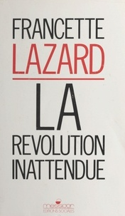 F Lazaro - La révolution inattendue.