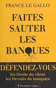 F Le Gallo - Faites sauter les banques - Les droits du client, les devoirs du banquier.
