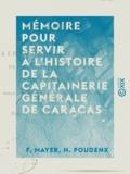 F. Mayer et H. Poudenx - Mémoire pour servir à l'histoire de la capitainerie générale de Caracas - Depuis l'abdication de Charles IV jusqu'au mois d'août 1814.