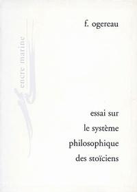 F. Ogereau - Essai sur le système philosophique des Stoïciens.