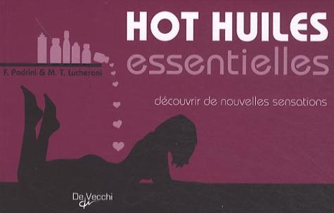 F Padrini et M-T Lucheroni - Hot huiles essentielles - Découvrir de nouvelles sensations, seul ou à deux.