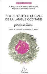 F-Peter Kirsch et Georg Kremnitz - Petite histoire sociale de la langue occitane - Usages, images, littérature, grammaires et dictionnaires.