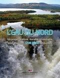 F. Pierre Gingras - L'eau du Nord - Un projet réaliste, durable et rentable pour exploiter l'OR BLEU du Québec.