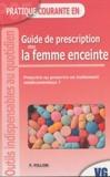 F. Pillon - Guide de prescription chez la femme enceinte - Prescrire ou proscrire un traitement médicamenteux.