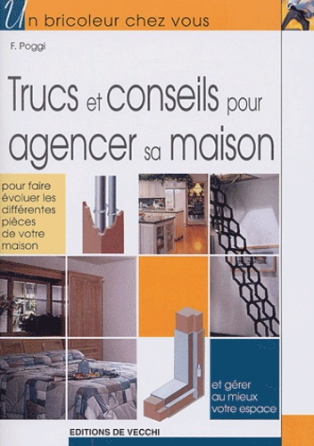 F Poggi - Trucs et conseils pour agencer sa maison.