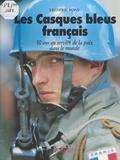 F Pons - Les Casques bleus français - 50 ans au service de la paix dans le monde.